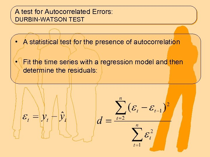 A test for Autocorrelated Errors: DURBIN-WATSON TEST • A statistical test for the presence
