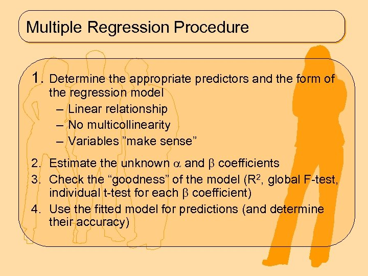 Multiple Regression Procedure 1. Determine the appropriate predictors and the form of the regression