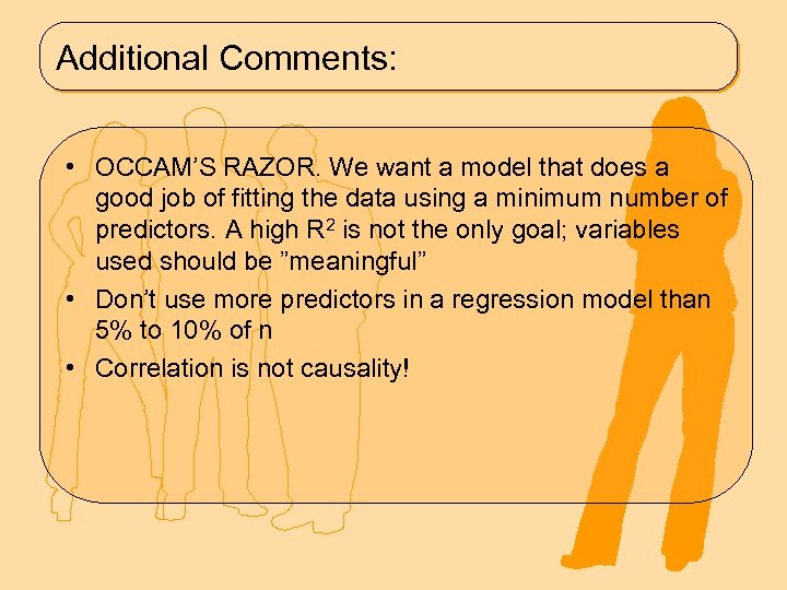 Additional Comments: • OCCAM'S RAZOR. We want a model that does a good job