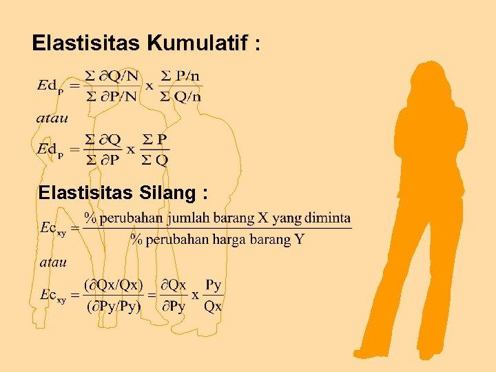 Elastisitas Kumulatif : Elastisitas Silang :