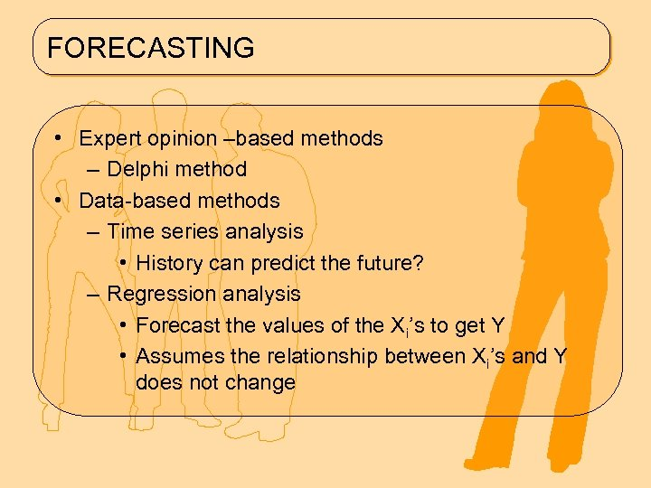 FORECASTING • Expert opinion –based methods – Delphi method • Data-based methods – Time