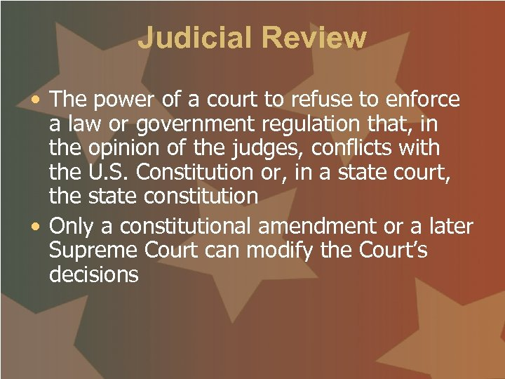 Judicial Review • The power of a court to refuse to enforce a law
