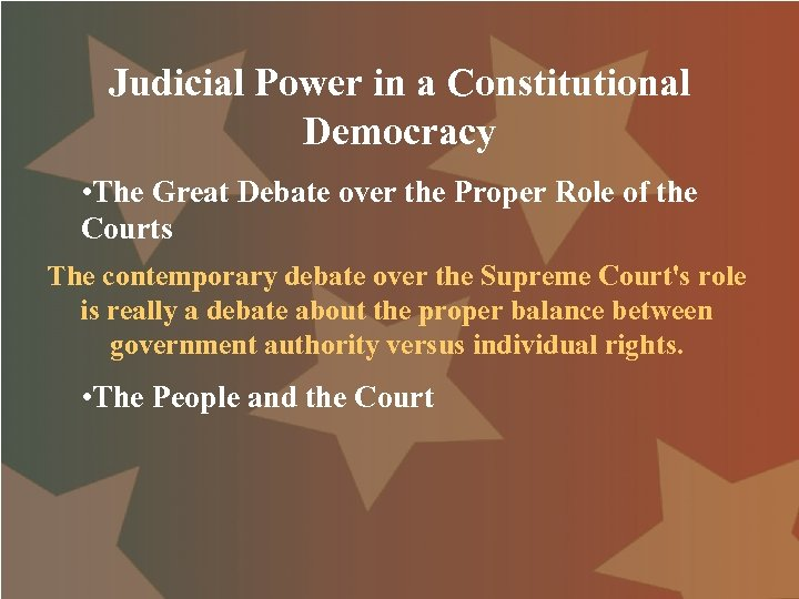 Judicial Power in a Constitutional Democracy • The Great Debate over the Proper Role