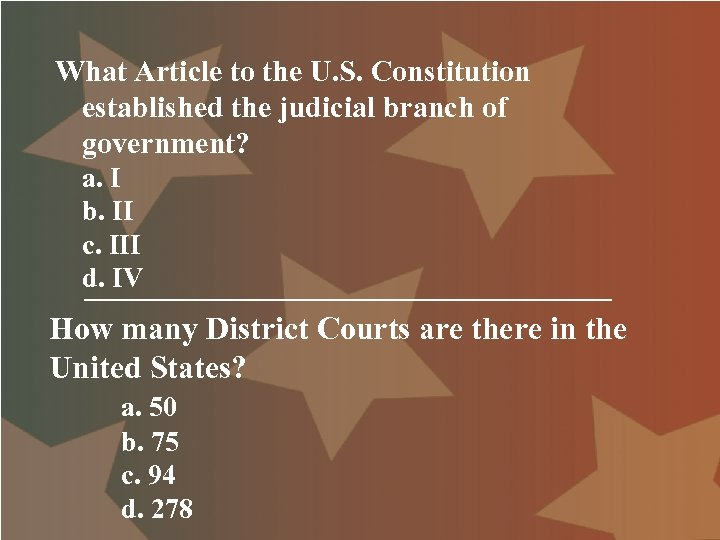 What Article to the U. S. Constitution established the judicial branch of government? a.
