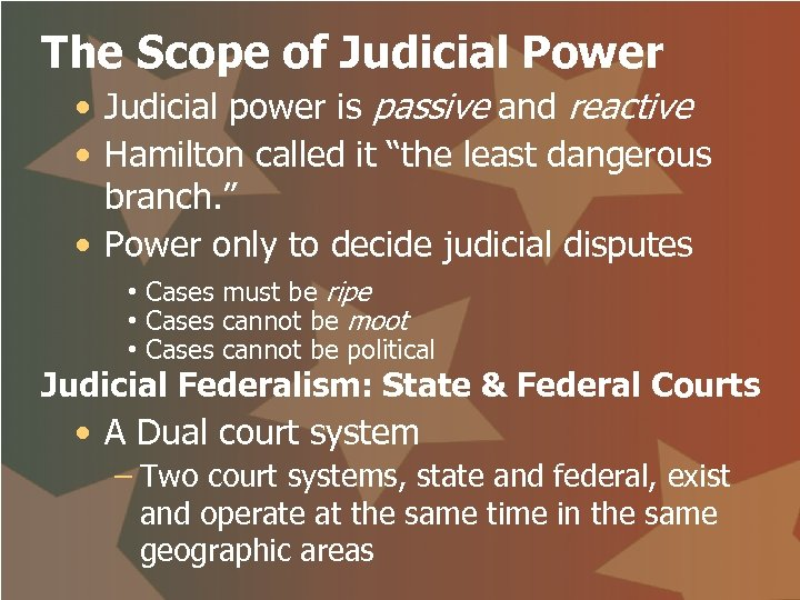 The Scope of Judicial Power • Judicial power is passive and reactive • Hamilton