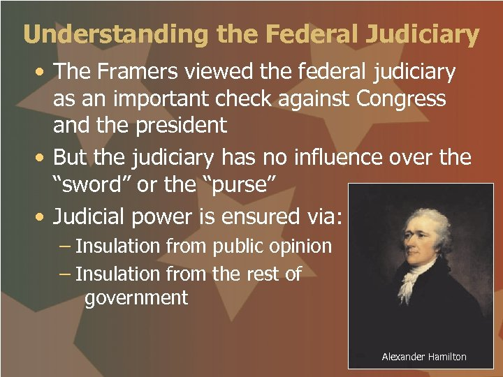 Understanding the Federal Judiciary • The Framers viewed the federal judiciary as an important