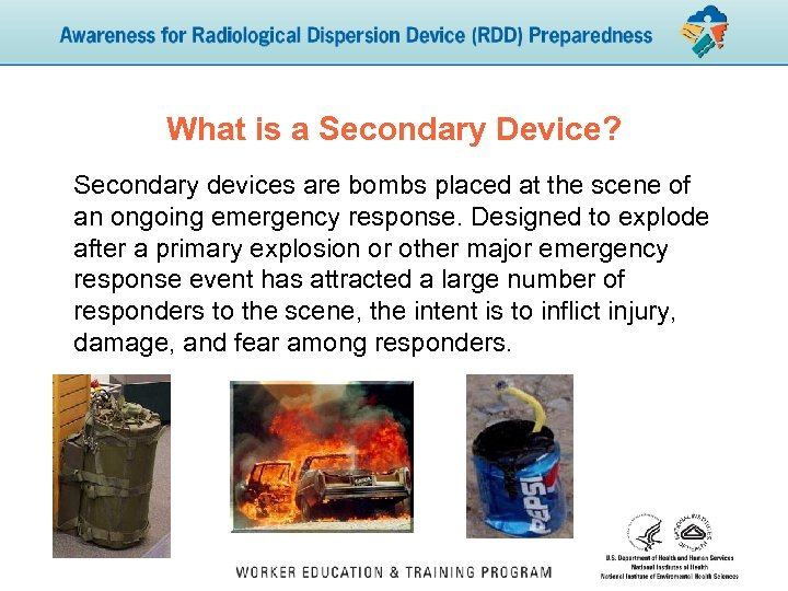 What is a Secondary Device? Secondary devices are bombs placed at the scene of