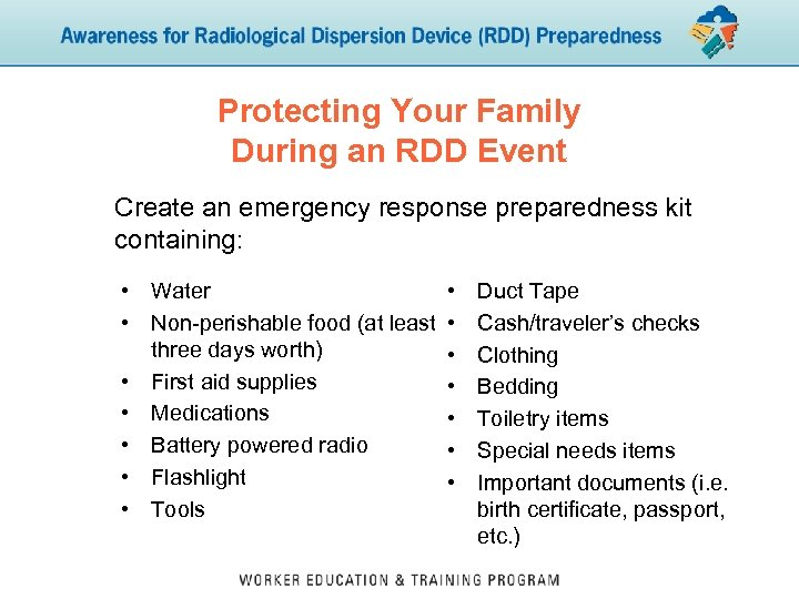 Protecting Your Family During an RDD Event Create an emergency response preparedness kit containing: