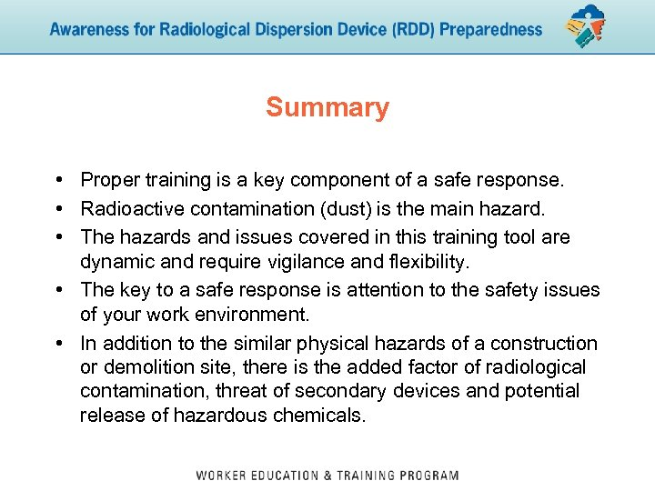 Summary • Proper training is a key component of a safe response. • Radioactive