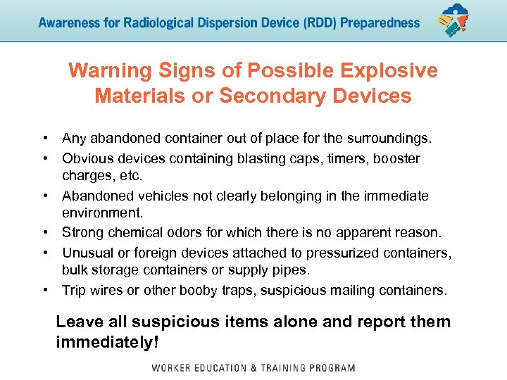Warning Signs of Possible Explosive Materials or Secondary Devices • Any abandoned container out