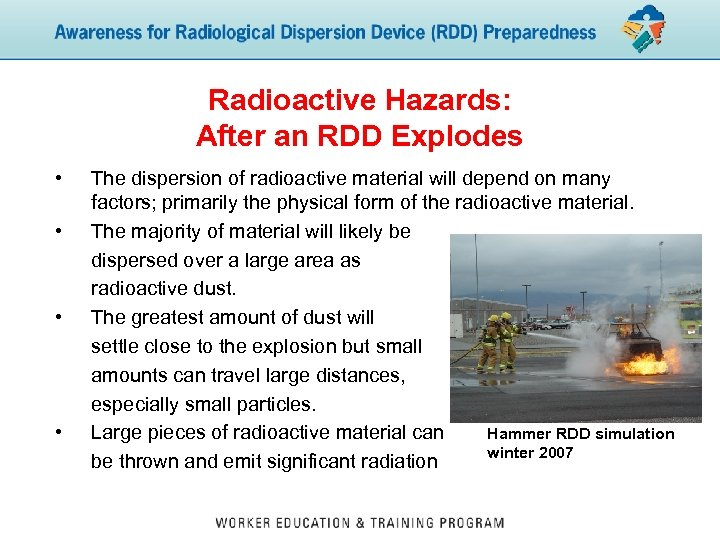 Radioactive Hazards: After an RDD Explodes • • The dispersion of radioactive material will