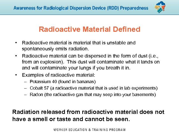 Radioactive Material Defined • Radioactive material is material that is unstable and spontaneously emits