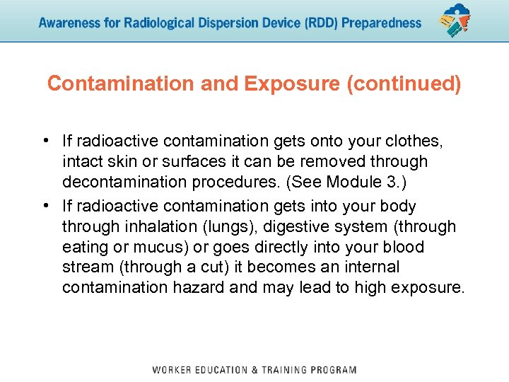 Contamination and Exposure (continued) • If radioactive contamination gets onto your clothes, intact skin