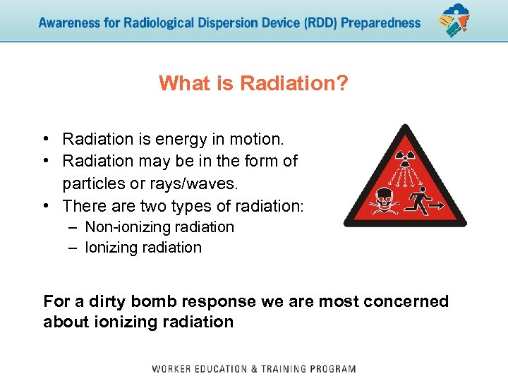 What is Radiation? • Radiation is energy in motion. • Radiation may be in