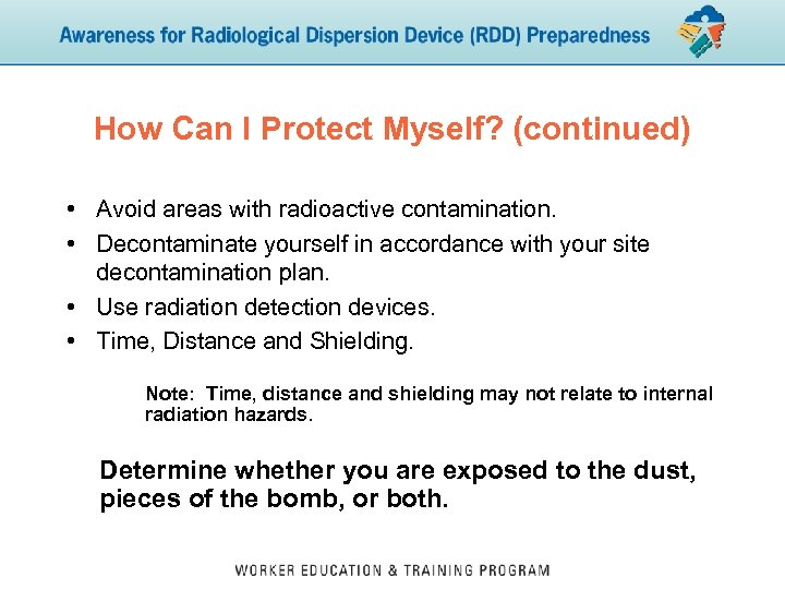 How Can I Protect Myself? (continued) • Avoid areas with radioactive contamination. • Decontaminate