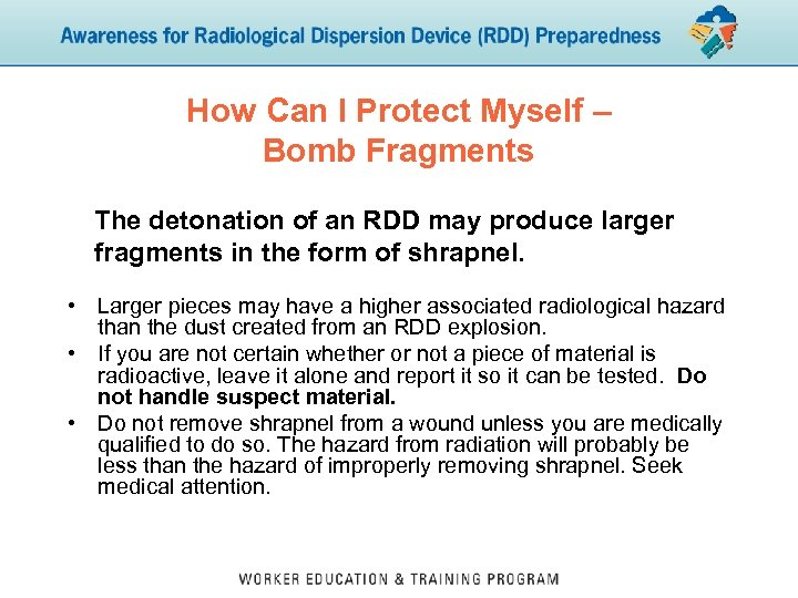 How Can I Protect Myself – Bomb Fragments The detonation of an RDD may