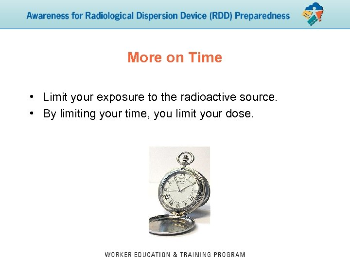 More on Time • Limit your exposure to the radioactive source. • By limiting