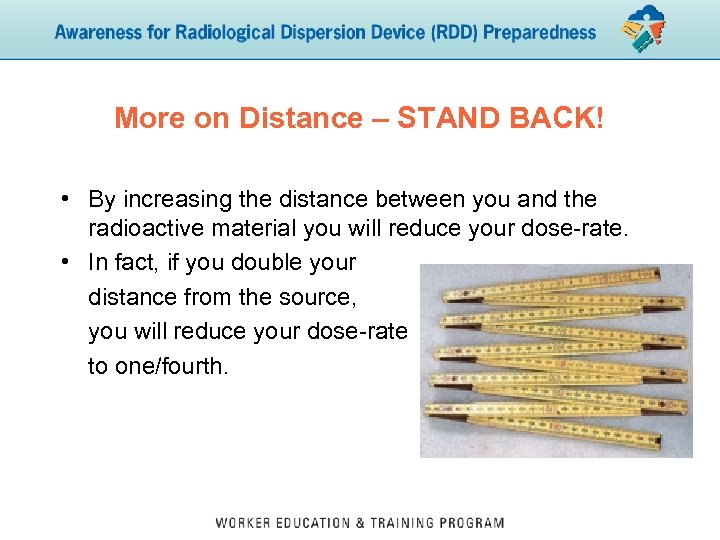More on Distance – STAND BACK! • By increasing the distance between you and