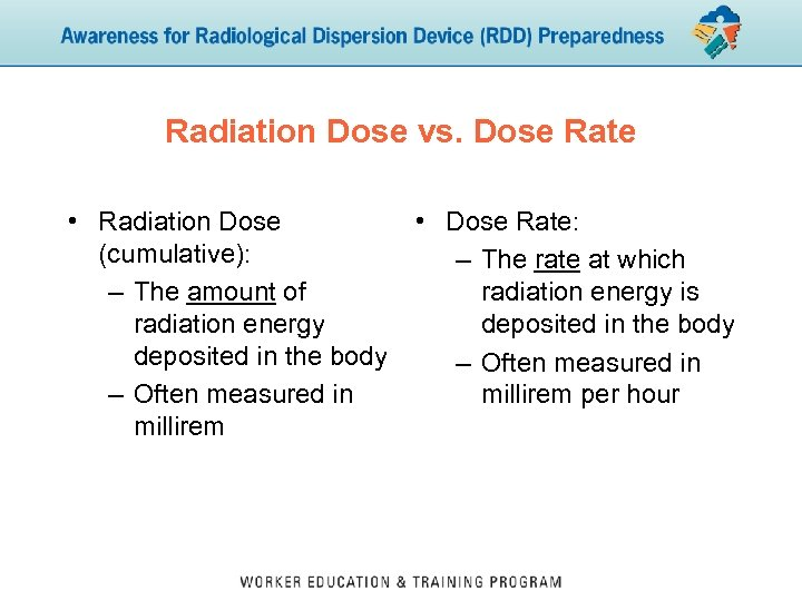 Radiation Dose vs. Dose Rate • Radiation Dose (cumulative): – The amount of radiation