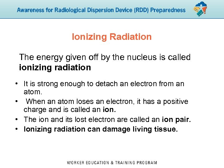 Ionizing Radiation The energy given off by the nucleus is called ionizing radiation •