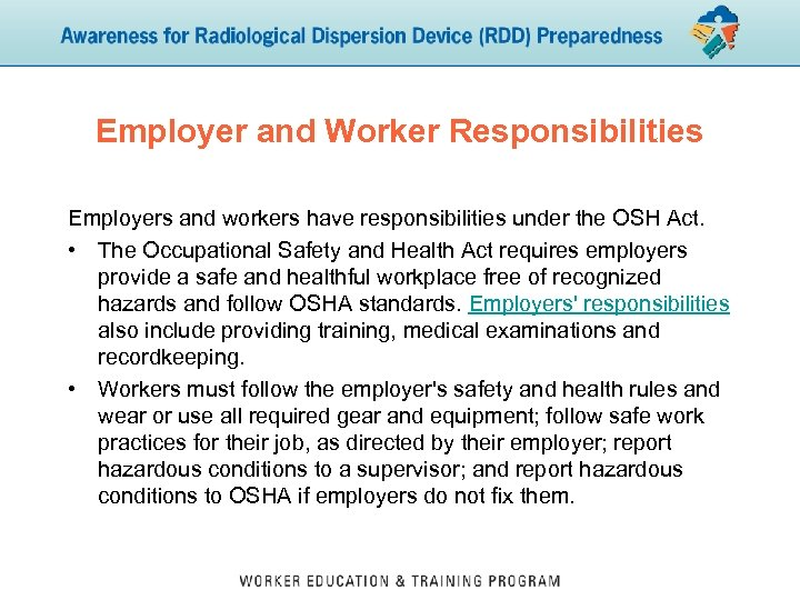 Employer and Worker Responsibilities Employers and workers have responsibilities under the OSH Act. •