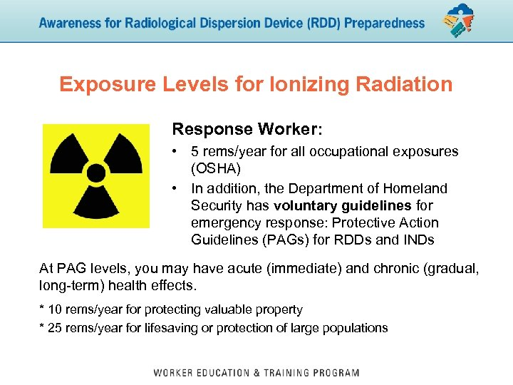Exposure Levels for Ionizing Radiation Response Worker: • 5 rems/year for all occupational exposures