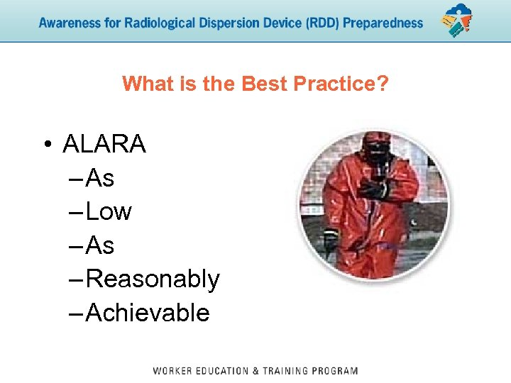 What is the Best Practice? • ALARA – As – Low – As –