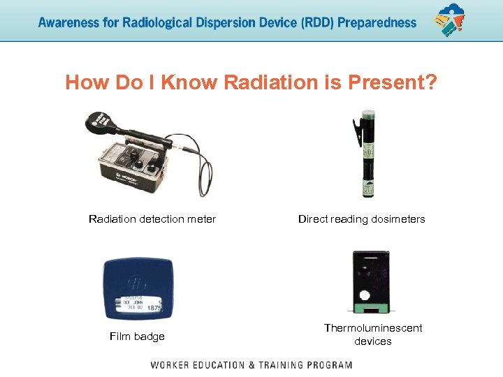 How Do I Know Radiation is Present? Radiation detection meter Film badge Direct reading