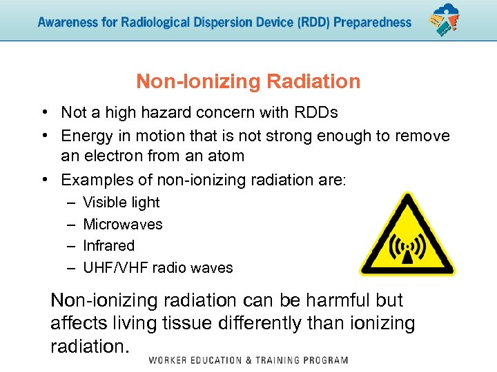 Non-Ionizing Radiation • Not a high hazard concern with RDDs • Energy in motion