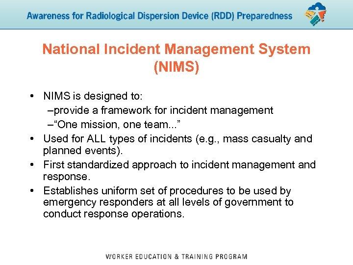 National Incident Management System (NIMS) • NIMS is designed to: –provide a framework for