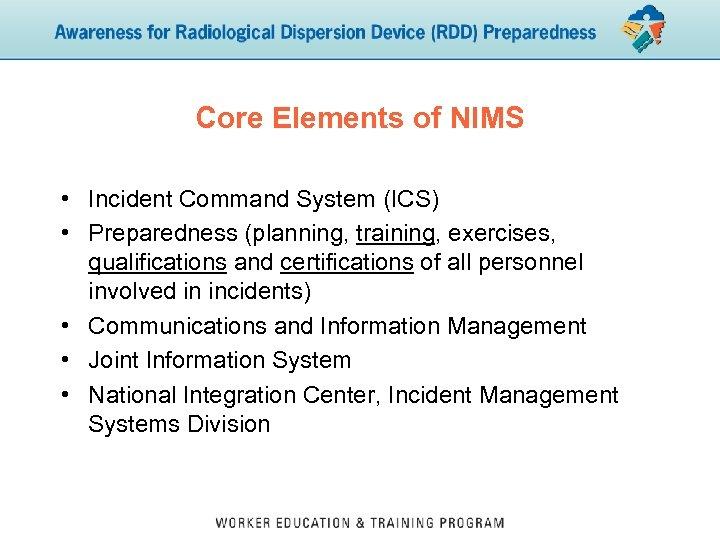 Core Elements of NIMS • Incident Command System (ICS) • Preparedness (planning, training, exercises,