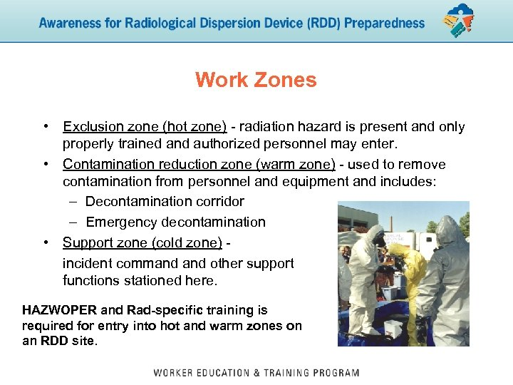 Work Zones • Exclusion zone (hot zone) - radiation hazard is present and only
