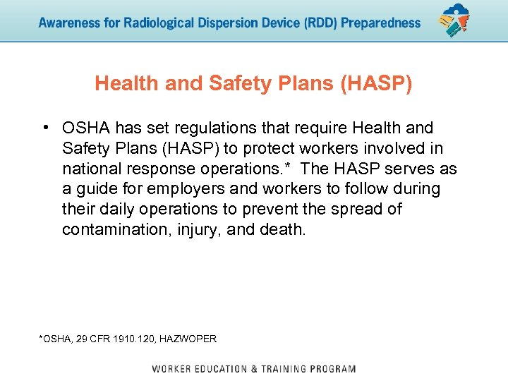 Health and Safety Plans (HASP) • OSHA has set regulations that require Health and