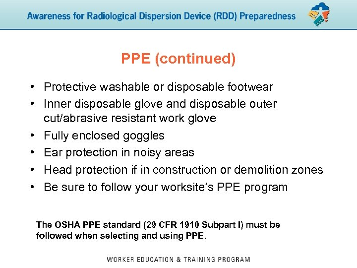 PPE (continued) • Protective washable or disposable footwear • Inner disposable glove and disposable