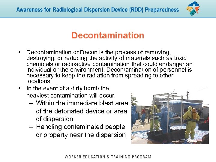 Decontamination • Decontamination or Decon is the process of removing, destroying, or reducing the