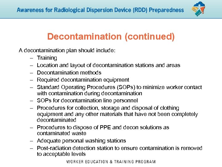 Decontamination (continued) A decontamination plan should include: – Training – Location and layout of