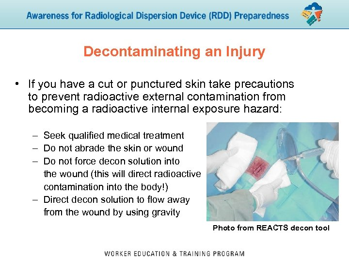 Decontaminating an Injury • If you have a cut or punctured skin take precautions