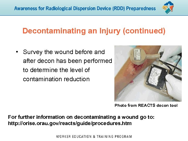 Decontaminating an Injury (continued) • Survey the wound before and after decon has been