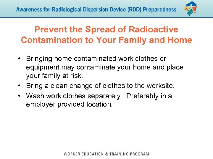 Prevent the Spread of Radioactive Contamination to Your Family and Home • Bringing home