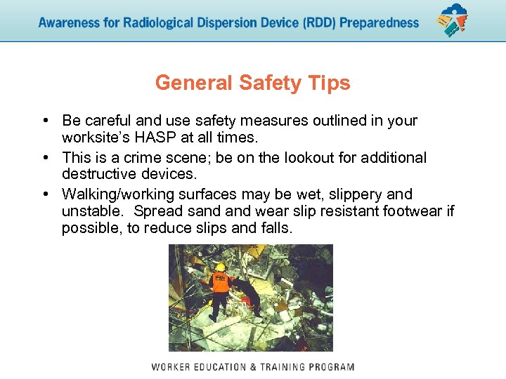 General Safety Tips • Be careful and use safety measures outlined in your worksite's