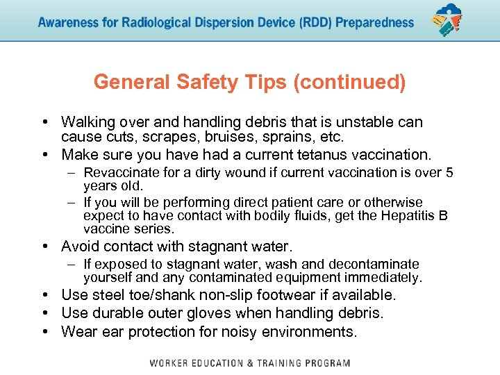 General Safety Tips (continued) • Walking over and handling debris that is unstable can