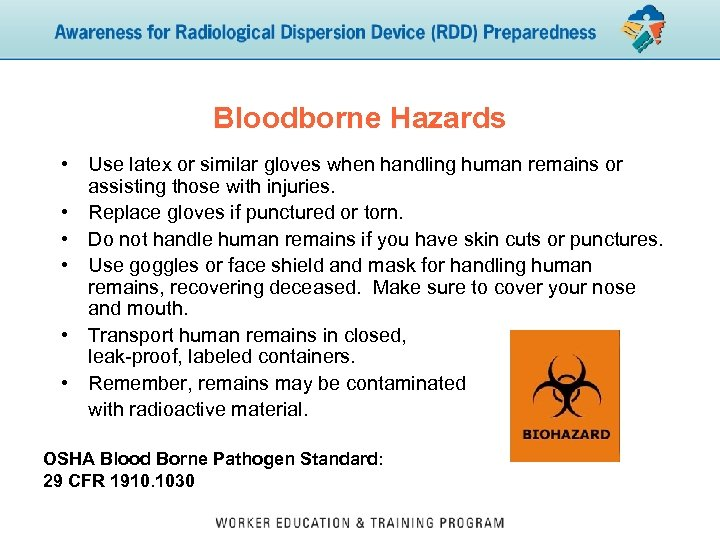 Bloodborne Hazards • Use latex or similar gloves when handling human remains or assisting