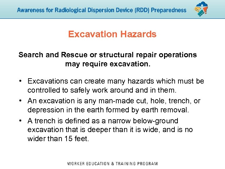 Excavation Hazards Search and Rescue or structural repair operations may require excavation. • Excavations