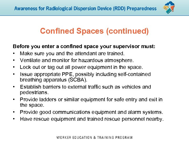 Confined Spaces (continued) Before you enter a confined space your supervisor must: • Make
