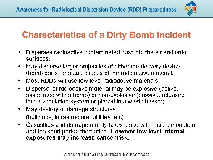 Characteristics of a Dirty Bomb Incident • Disperses radioactive contaminated dust into the air