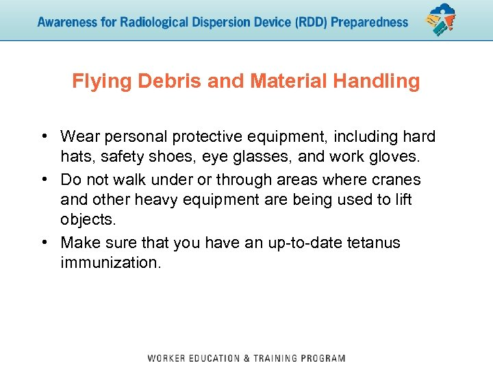 Flying Debris and Material Handling • Wear personal protective equipment, including hard hats, safety