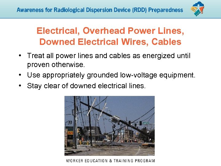 Electrical, Overhead Power Lines, Downed Electrical Wires, Cables • Treat all power lines and