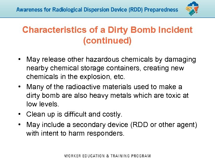 Characteristics of a Dirty Bomb Incident (continued) • May release other hazardous chemicals by