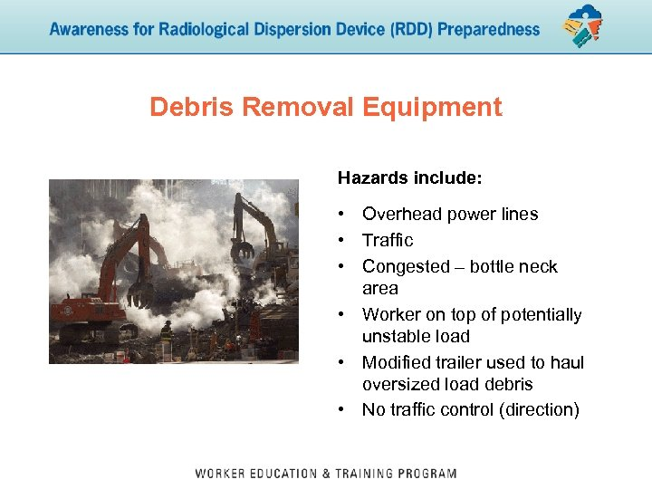 Debris Removal Equipment Hazards include: • Overhead power lines • Traffic • Congested –