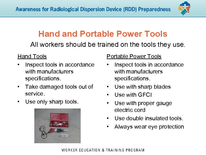 Hand Portable Power Tools All workers should be trained on the tools they use.
